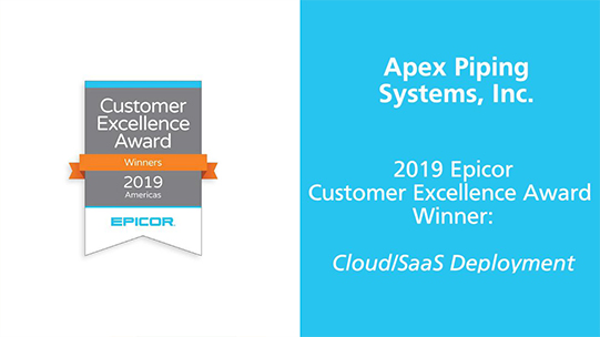 Apex Piping Systems, Inc.–2019 Epicor Customer Excellence Award Winner: Cloud/SaaS Deployment