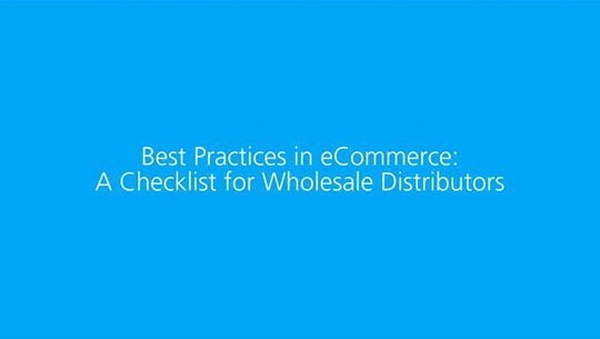 Best Practices in eCommerce: A Checklist for Wholesale Distributors video