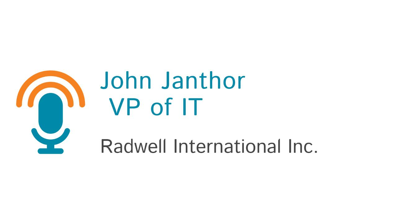 John Janthor, VP of IT at Radwell International Inc.