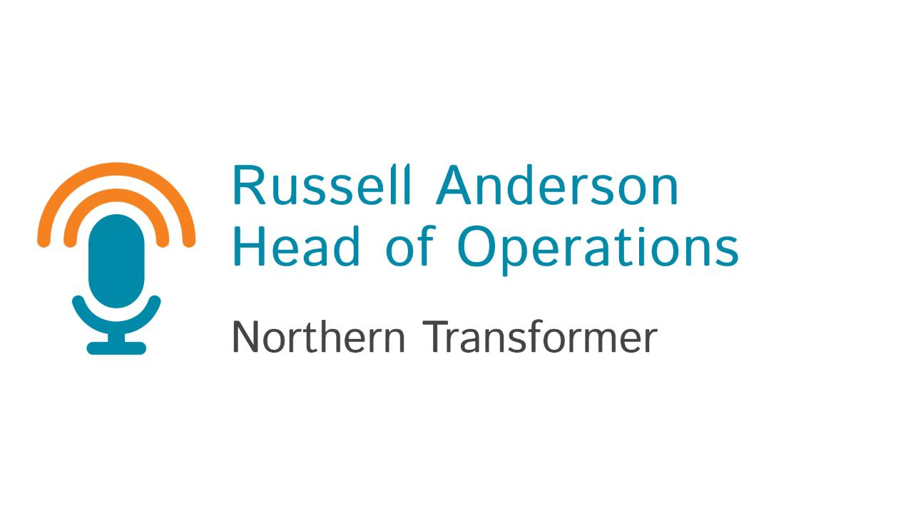 Russell Anderson, Head of Operations at Northern Transformer