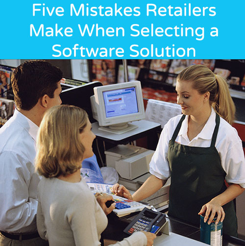 Mistakes Retailers Make When Selecting a Software Solution
